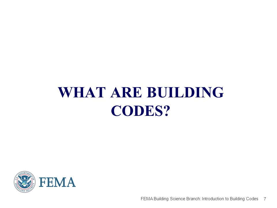 WHAT ARE BUILDING CODES 7 FEMA Building Science Branch: Introduction to Building Codes