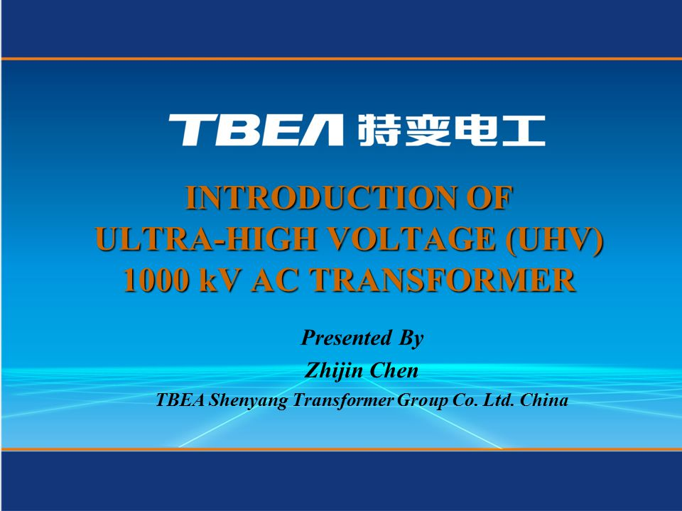 INTRODUCTION OF ULTRA-HIGH VOLTAGE (UHV) 1000 kV AC TRANSFORMER Presented By Zhijin Chen TBEA Shenyang Transformer Group Co.