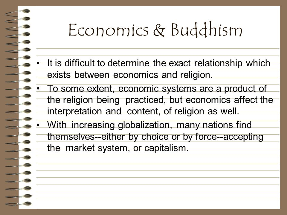 Economics & Buddhism It is difficult to determine the exact relationship which exists between economics and religion.
