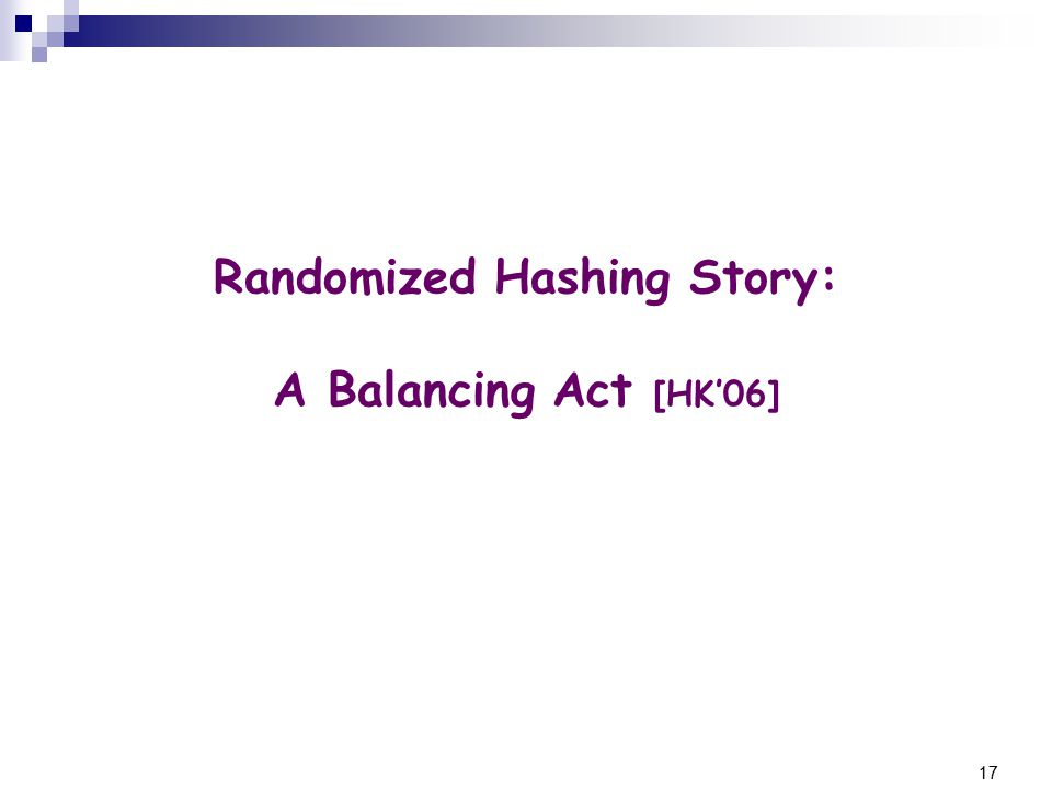 17 Randomized Hashing Story: A Balancing Act [HK'06]