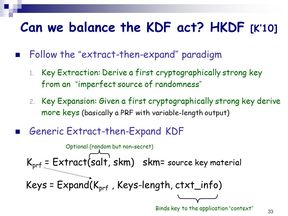 33 Can we balance the KDF act. HKDF [K'10] Follow the extract-then-expand paradigm 1.