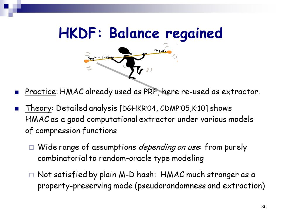 36 HKDF: Balance regained Practice: HMAC already used as PRF, here re-used as extractor.