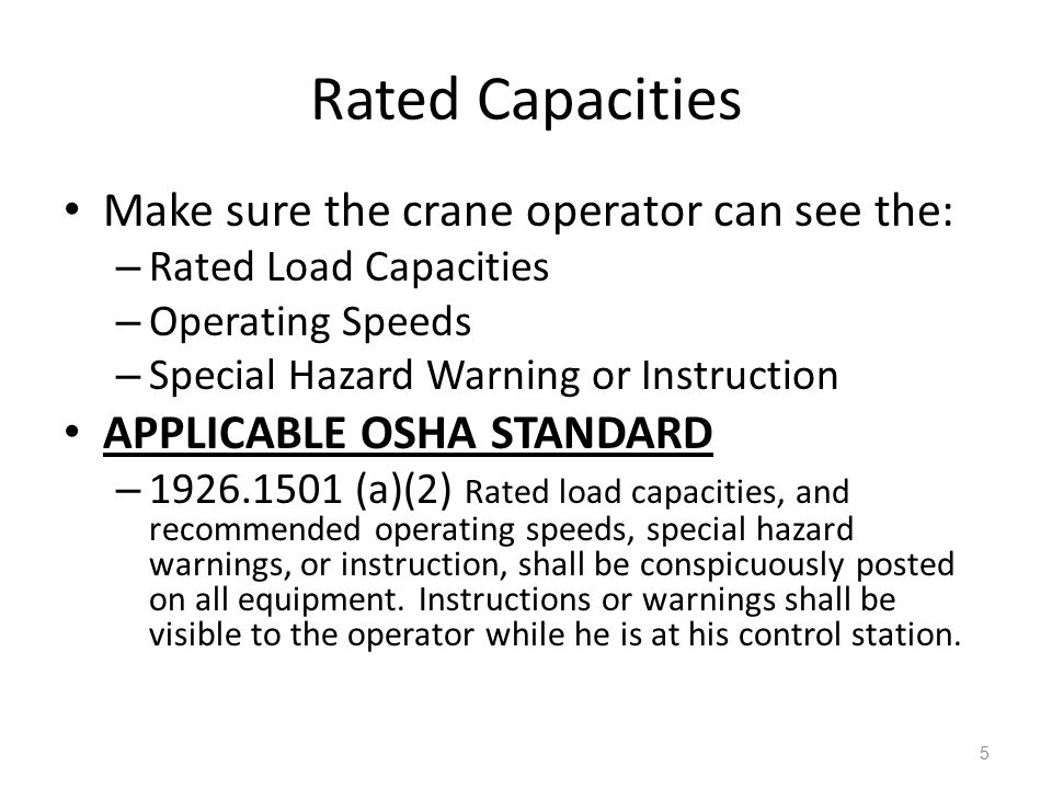 Rated Capacities Make sure the crane operator can see the: – Rated Load Capacities – Operating Speeds – Special Hazard Warning or Instruction APPLICAB