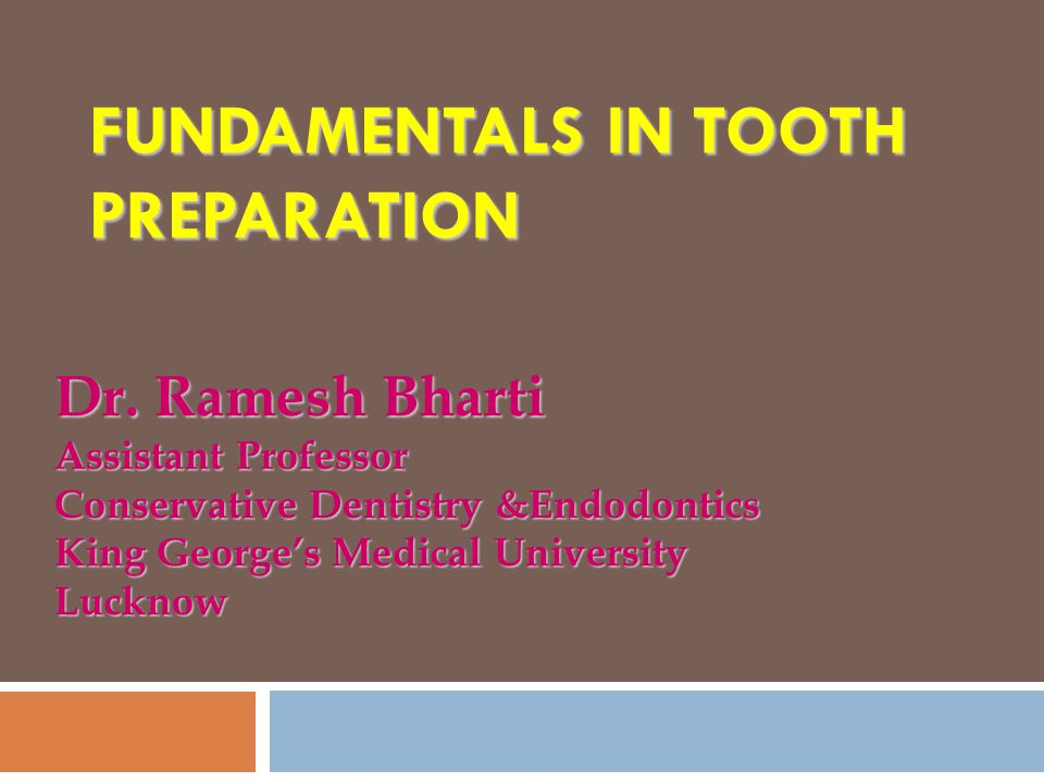 FUNDAMENTALS IN TOOTH PREPARATION Dr. Ramesh Bharti Assistant Professor Conservative Dentistry &Endodontics King George's Medical University Lucknow