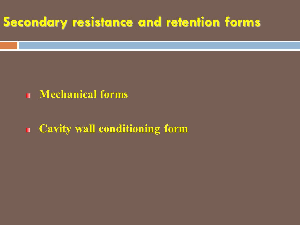 Secondary resistance and retention forms Mechanical forms Cavity wall conditioning form