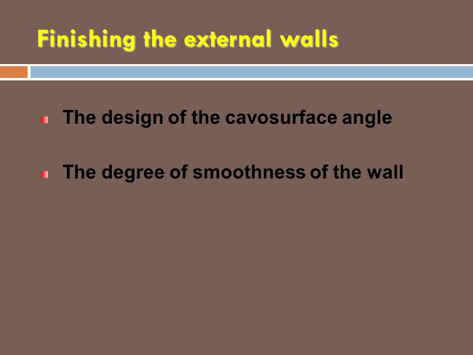 Finishing the external walls The design of the cavosurface angle The degree of smoothness of the wall