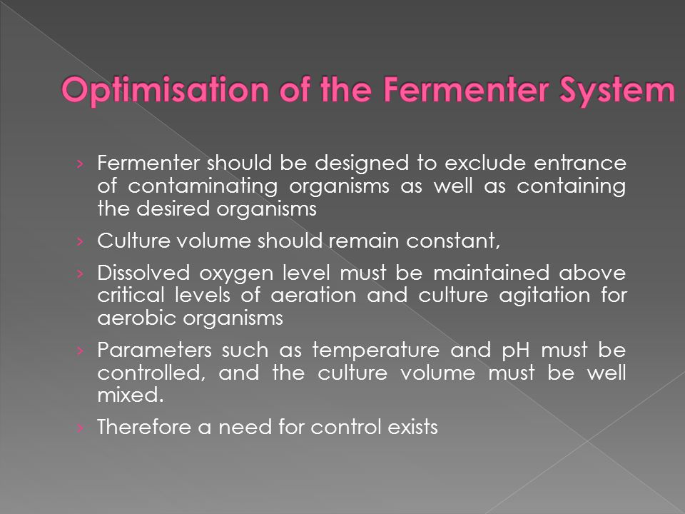 › Fermenter should be designed to exclude entrance of contaminating organisms as well as containing the desired organisms › Culture volume should rema
