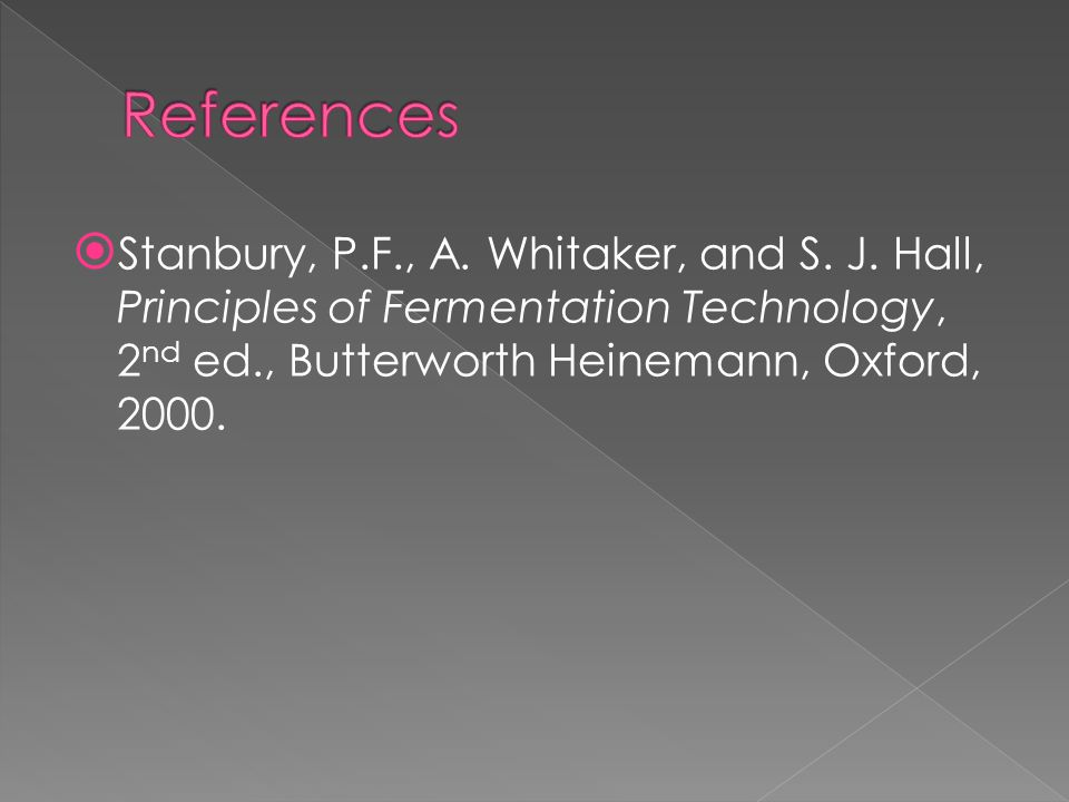  Stanbury, P.F., A. Whitaker, and S. J. Hall, Principles of Fermentation Technology, 2 nd ed., Butterworth Heinemann, Oxford, 2000.