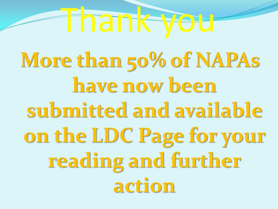 Thank you More than 50% of NAPAs have now been submitted and available on the LDC Page for your reading and further action