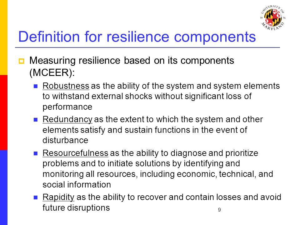 Definition for resilience components  Measuring resilience based on its components (MCEER): Robustness as the ability of the system and system elemen