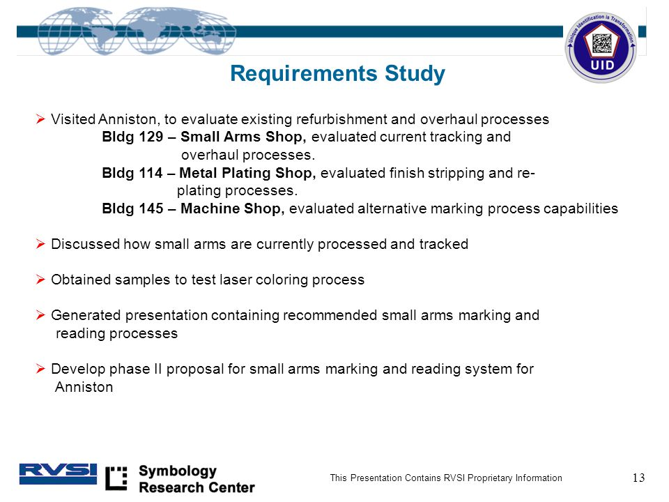 13 This Presentation Contains RVSI Proprietary Information Requirements Study  Visited Anniston, to evaluate existing refurbishment and overhaul processes Bldg 129 – Small Arms Shop, evaluated current tracking and overhaul processes.