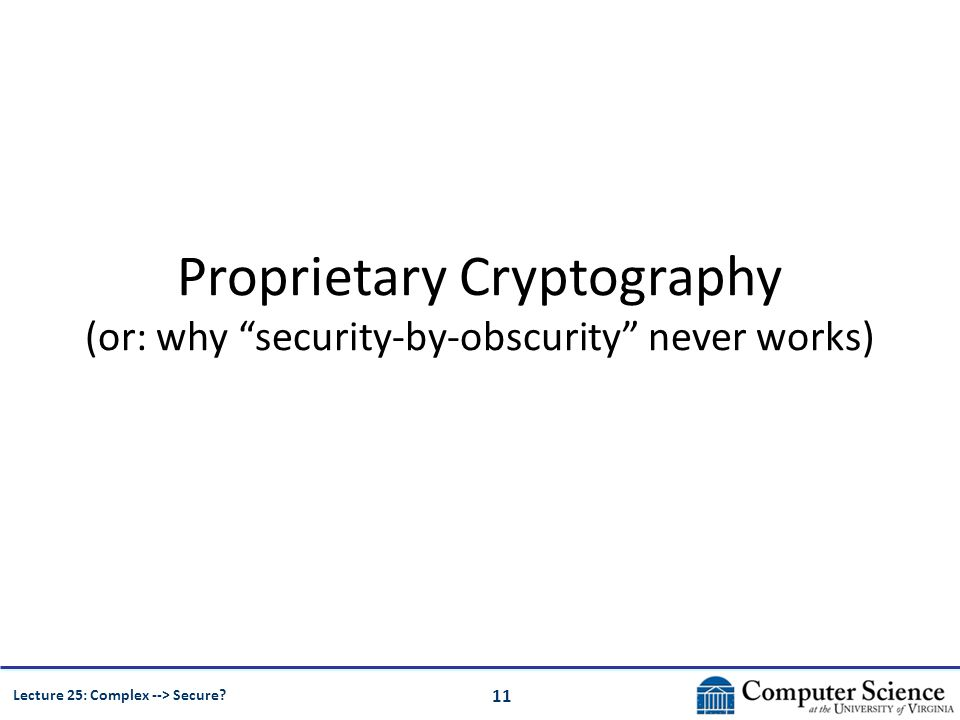 """11 Lecture 25: Complex --> Secure? Proprietary Cryptography (or: why """"security-by-obscurity"""" never works)"""