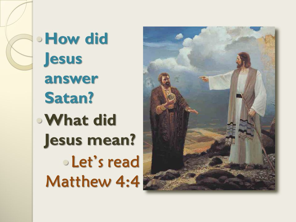 How did Satan first tempt Jesus? Let's read Matthew 4:3 Why do you think this temptation might have been hard for him to withstand? Why do you think t