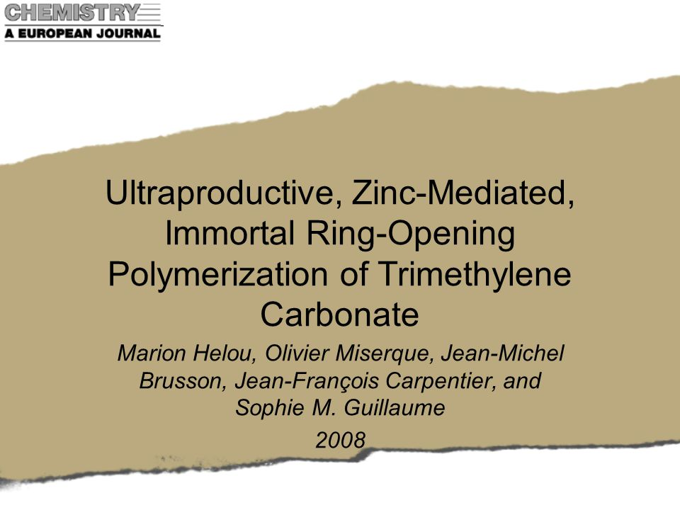 Ultraproductive, Zinc-Mediated, Immortal Ring-Opening Polymerization of Trimethylene Carbonate Marion Helou, Olivier Miserque, Jean-Michel Brusson, Jean-François Carpentier, and Sophie M.