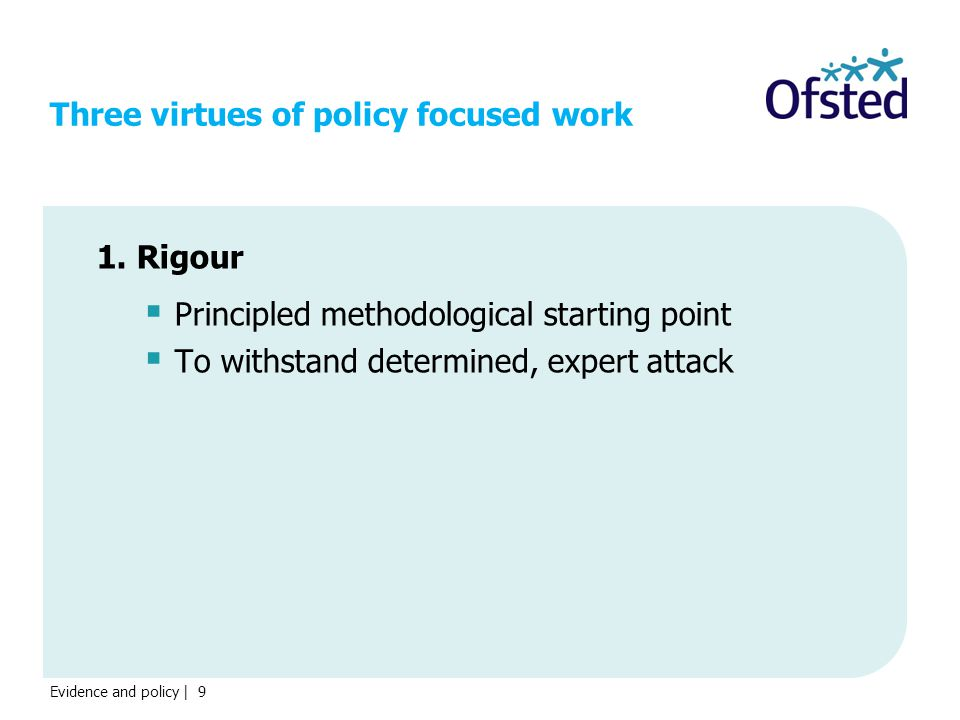 Evidence and policy | 9 Three virtues of policy focused work 1.