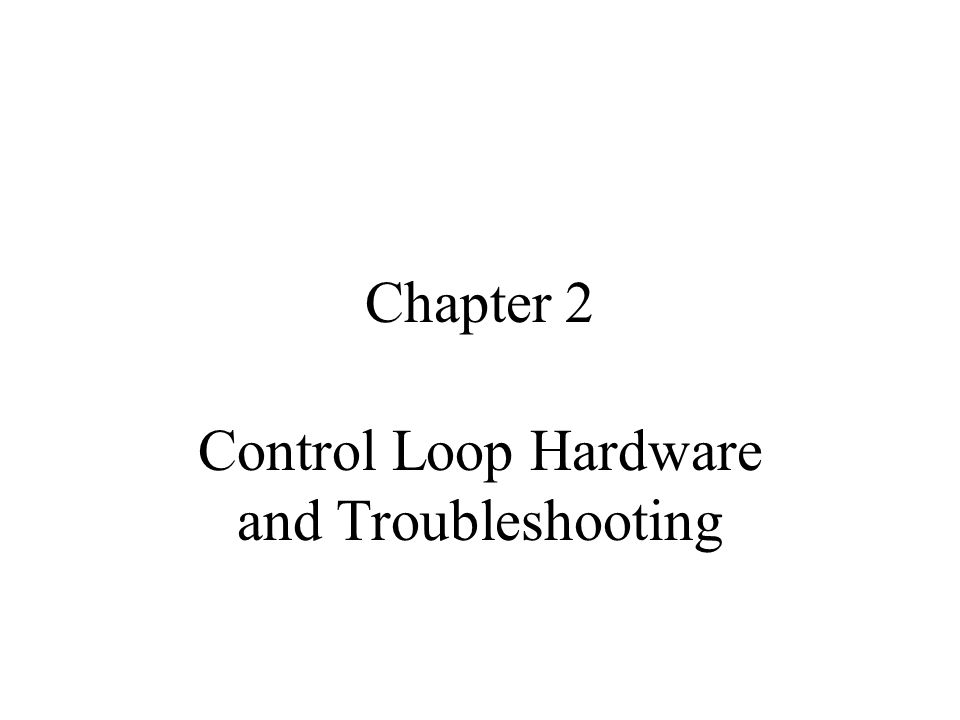 Chapter 2 Control Loop Hardware and Troubleshooting
