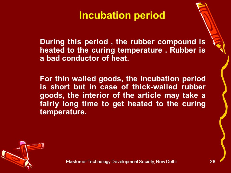 Elastomer Technology Development Society, New Delhi29 Induction stage The time interval at the curing temperature at which no measurable crosslinking can be observed is know as the induction period.