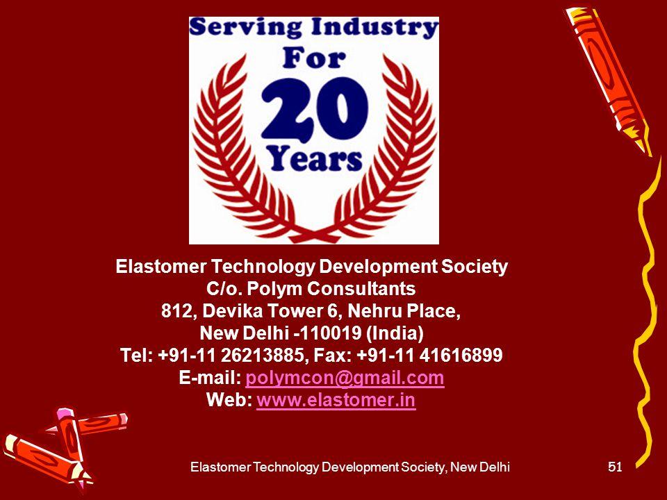 Elastomer Technology Development Society, New Delhi51 Elastomer Technology Development Society C/o. Polym Consultants 812, Devika Tower 6, Nehru Place