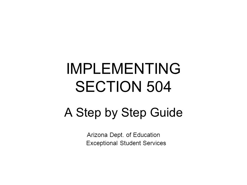 IMPLEMENTING SECTION 504 A Step by Step Guide Arizona Dept.