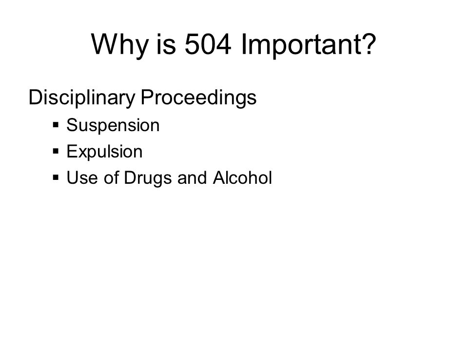 Why is 504 Important Disciplinary Proceedings  Suspension  Expulsion  Use of Drugs and Alcohol
