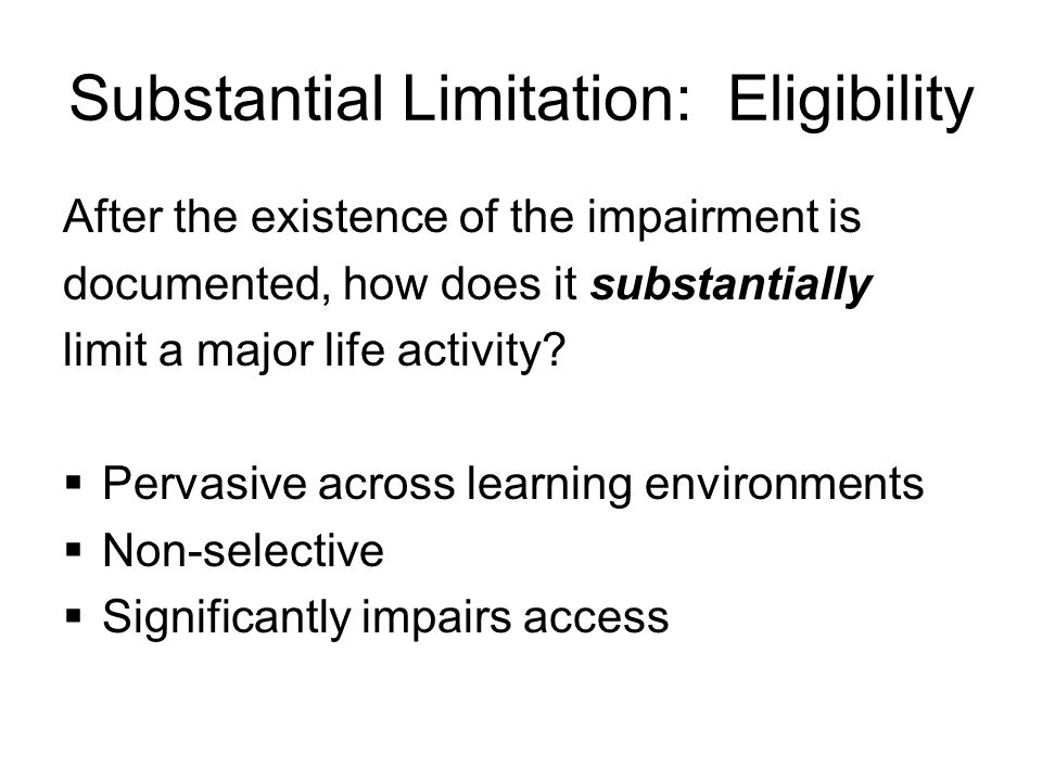 Substantial Limitation: Eligibility After the existence of the impairment is documented, how does it substantially limit a major life activity.
