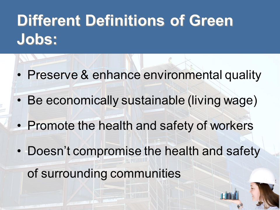 Green Construction Jobs More weatherization –Electrical - knob- and-tube wiring in older homes –Electrical – exterior caulking near power lines –Lead and asbestos exposure –Isocyanate / other