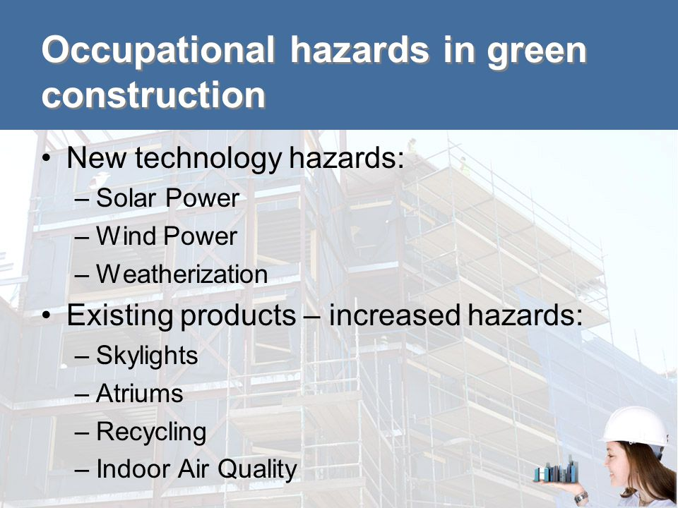 Recommendations for elevating construction safety as a priority in green building Incorporate worker health into the green jobs debate Promote prevention through design (PtD) Incorporate worker health into green building certification programs Promote construction safety training