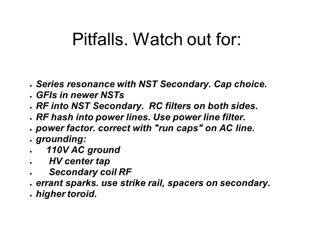 Pitfalls. Watch out for: ● Series resonance with NST Secondary.