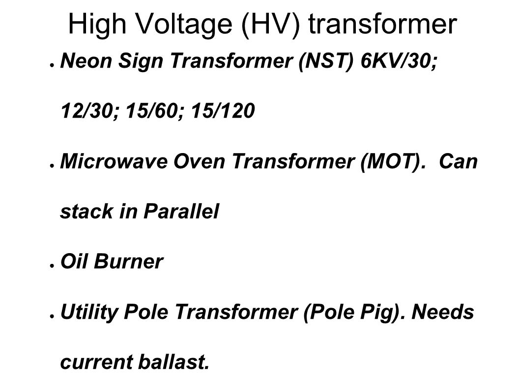 High Voltage (HV) transformer ● Neon Sign Transformer (NST) 6KV/30; 12/30; 15/60; 15/120 ● Microwave Oven Transformer (MOT).