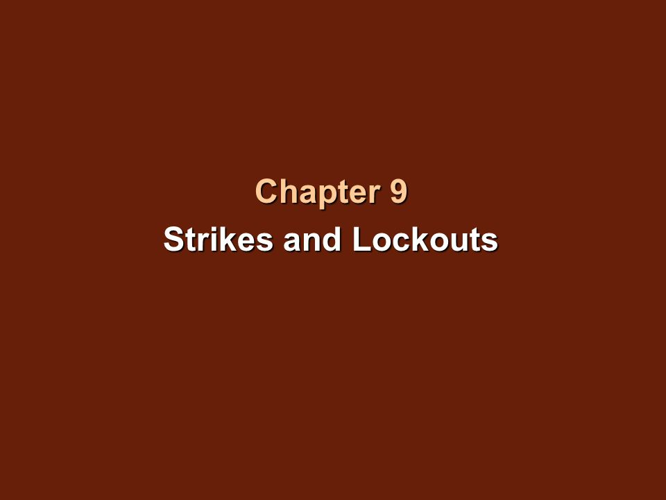 At the end of this chapter you should be able to:At the end of this chapter you should be able to:  Define a strike and a lockout  Explain why a strike or lockout would be used as a bargaining tactic  Outline the legislative guidelines for the use of a strike or a lockout in bargaining  Describe an essential service  Outline legislative guidelines on picketing  Explain what replacement workers are and when and how they might be used in strikes  Assess the impact of strikes in Canada Chapter 9 Objectives
