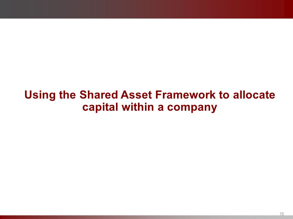 Using the Shared Asset Framework to allocate capital within a company 10