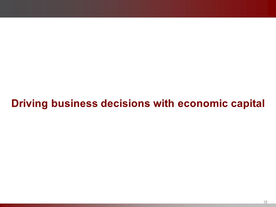 Driving business decisions with economic capital 18