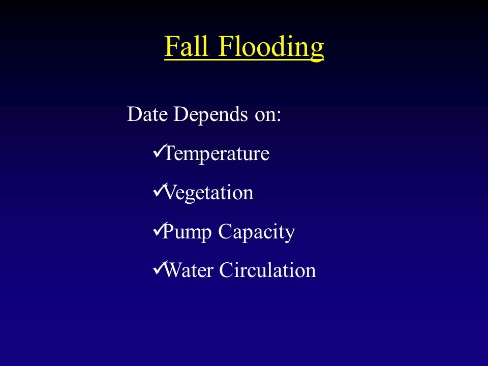 Fall Flooding Date Depends on: Temperature Vegetation Pump Capacity Water Circulation