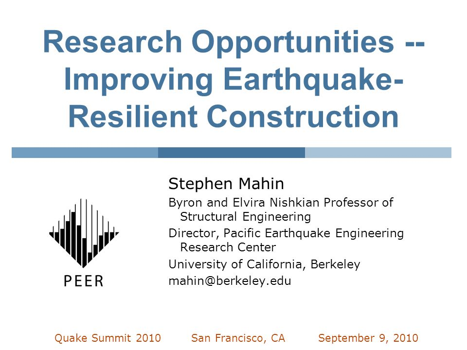Research Opportunities -- Improving Earthquake- Resilient Construction Stephen Mahin Byron and Elvira Nishkian Professor of Structural Engineering Dir