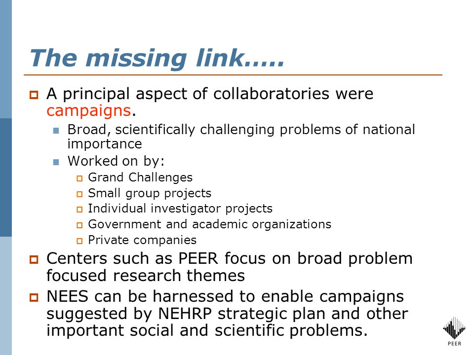 The missing link…..  A principal aspect of collaboratories were campaigns. Broad, scientifically challenging problems of national importance Worked o