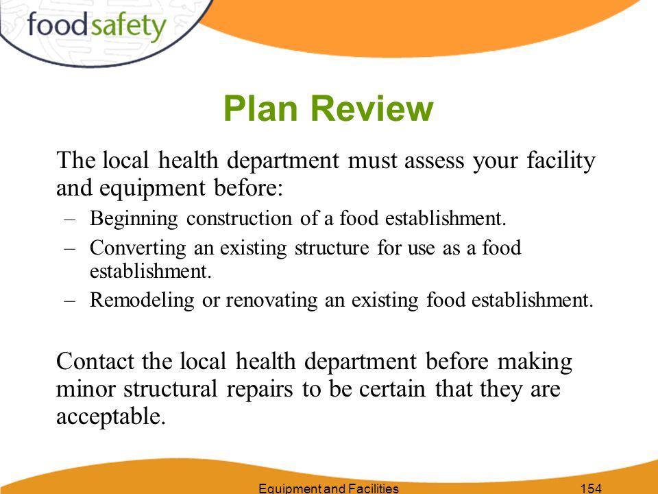 154 Plan Review The local health department must assess your facility and equipment before: –Beginning construction of a food establishment.