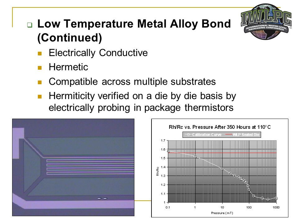  Low Temperature Metal Alloy Bond (Continued) The reliability of this bond technology was verified a number of time by independent laboratories.
