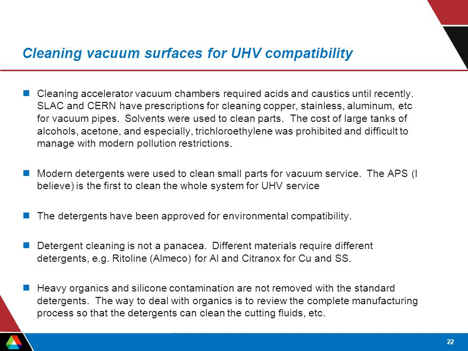 22 Cleaning vacuum surfaces for UHV compatibility Cleaning accelerator vacuum chambers required acids and caustics until recently.