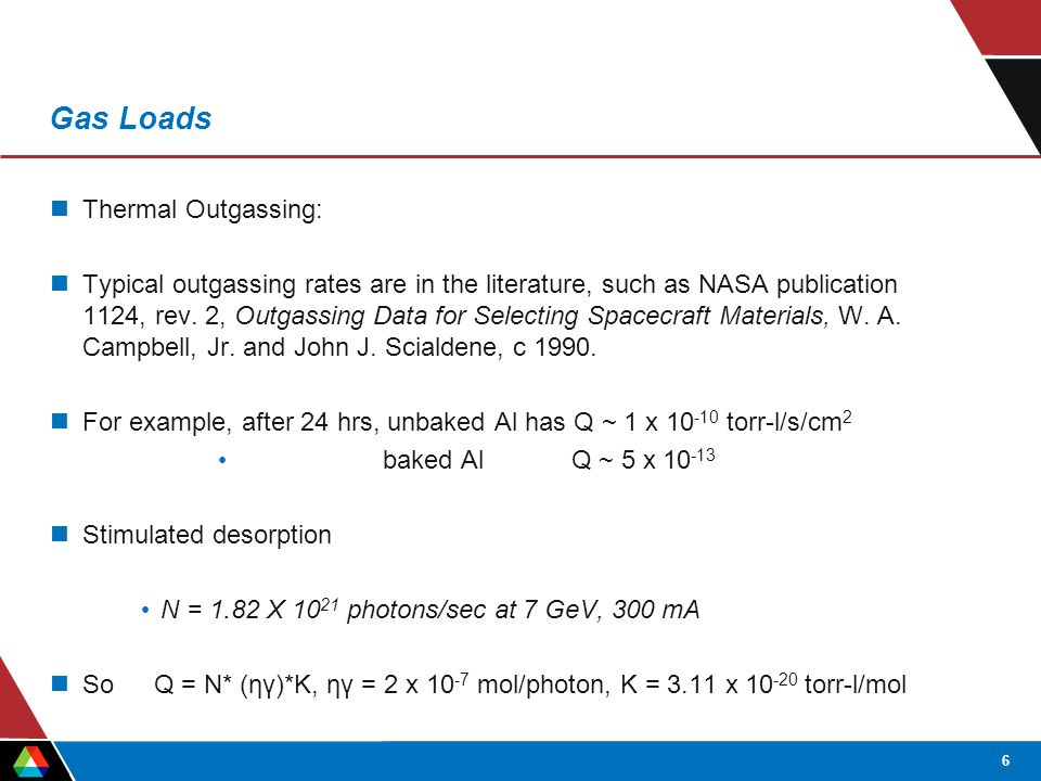 6 Gas Loads Thermal Outgassing: Typical outgassing rates are in the literature, such as NASA publication 1124, rev.