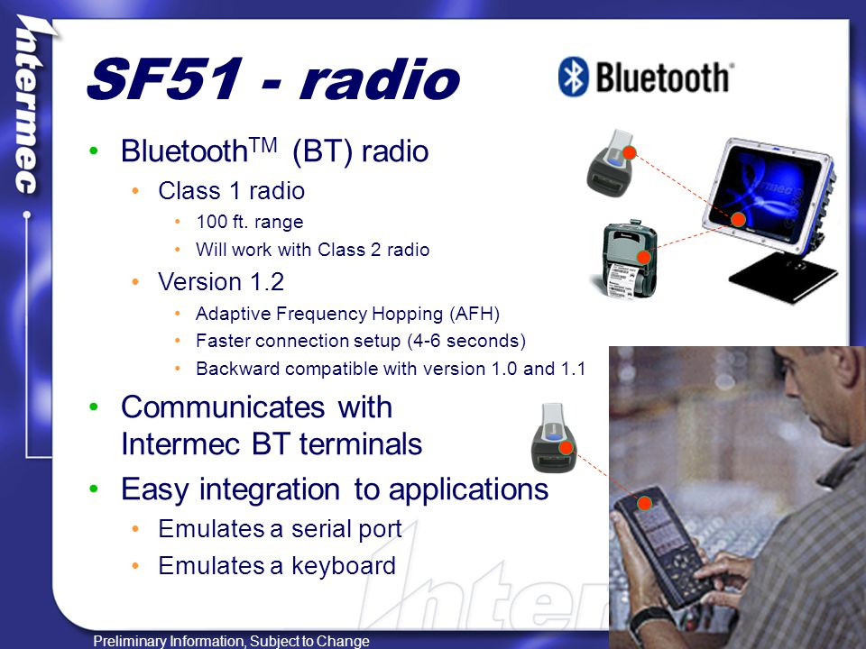 Preliminary Information, Subject to Change SF51 - radio Bluetooth TM (BT) radio Class 1 radio 100 ft.