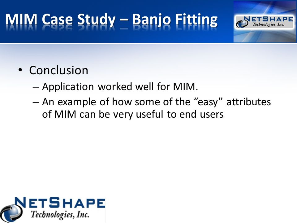 """Conclusion – Application worked well for MIM. – An example of how some of the """"easy"""" attributes of MIM can be very useful to end users"""