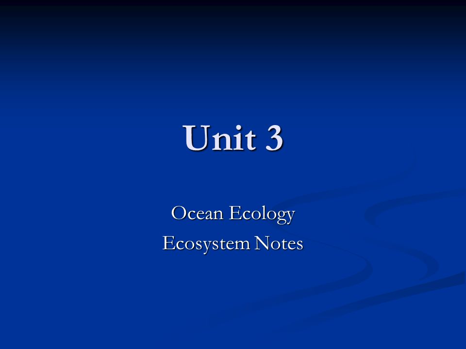 Unit 3 Ocean Ecology Ecosystem Notes