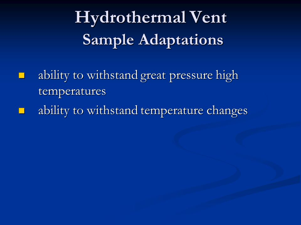 Hydrothermal Vent Sample Adaptations ability to withstand great pressure high temperatures ability to withstand great pressure high temperatures abili