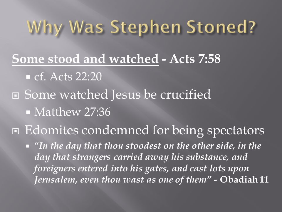Some stood and watched - Acts 7:58  cf.