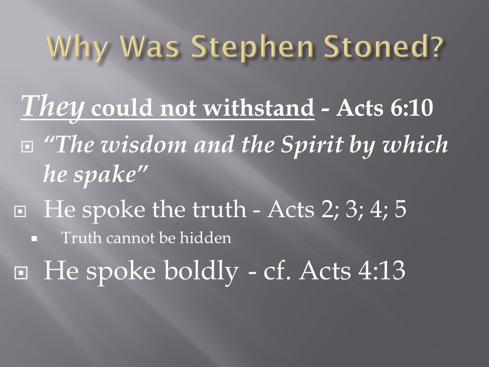 They could not withstand - Acts 6:10  The wisdom and the Spirit by which he spake  He spoke the truth - Acts 2; 3; 4; 5  Truth cannot be hidden  He spoke boldly - cf.