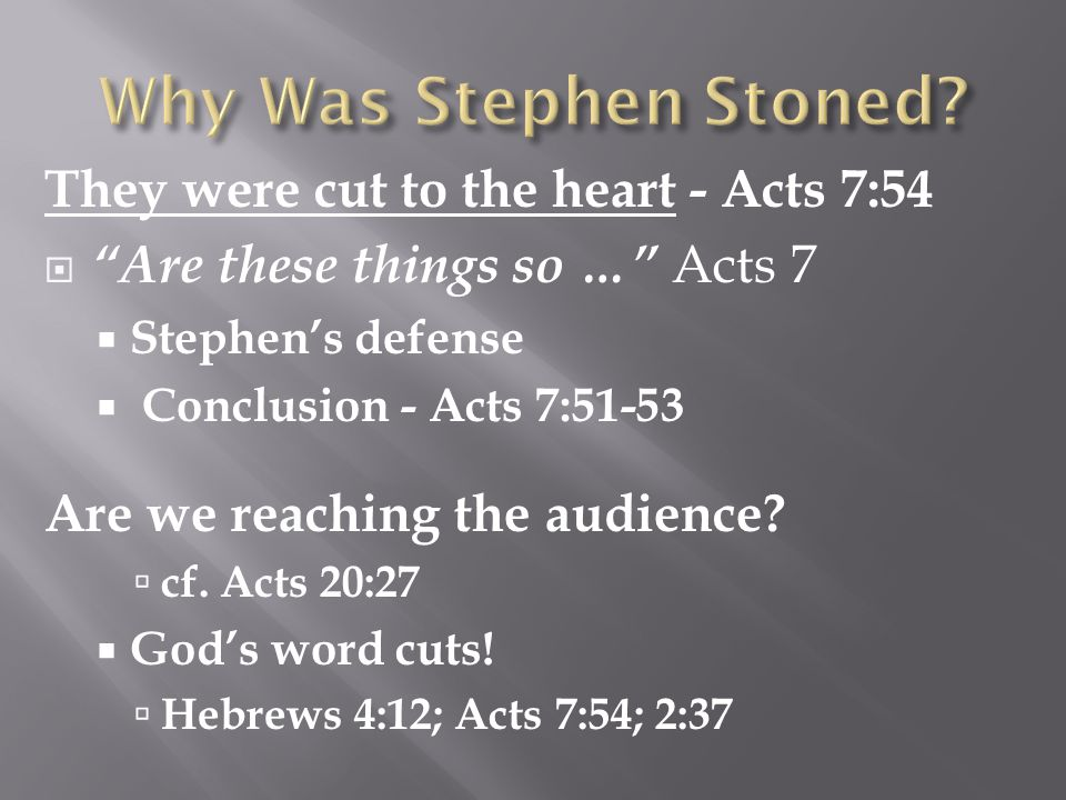 They were cut to the heart - Acts 7:54  Are these things so … Acts 7  Stephen's defense  Conclusion - Acts 7:51-53 Are we reaching the audience.