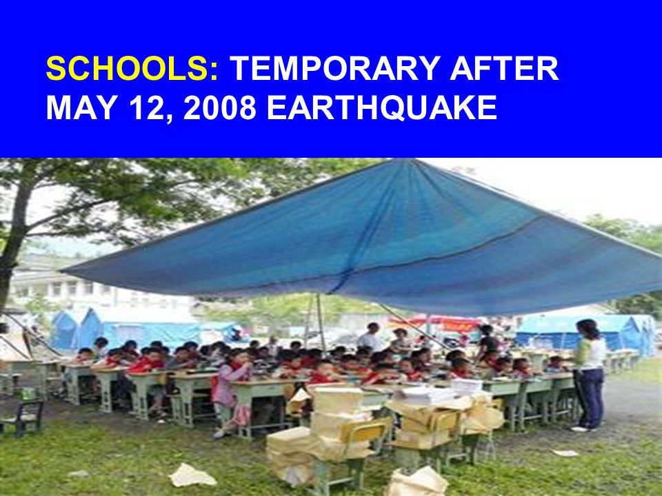 SCHOOLS: TEMPORARY AFTER MAY 12, 2008 EARTHQUAKE