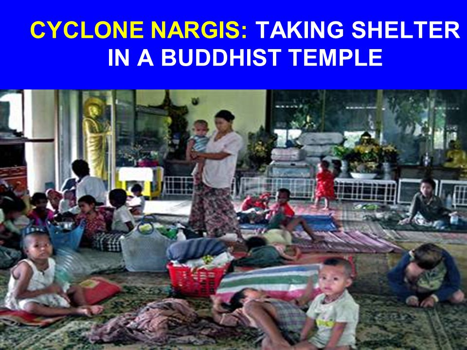 CYCLONE NARGIS: TAKING SHELTER IN A BUDDHIST TEMPLE