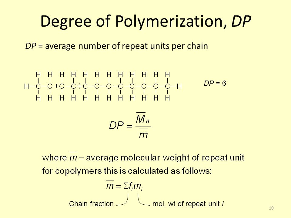 10 Degree of Polymerization, DP DP = average number of repeat units per chain DP = 6 mol.