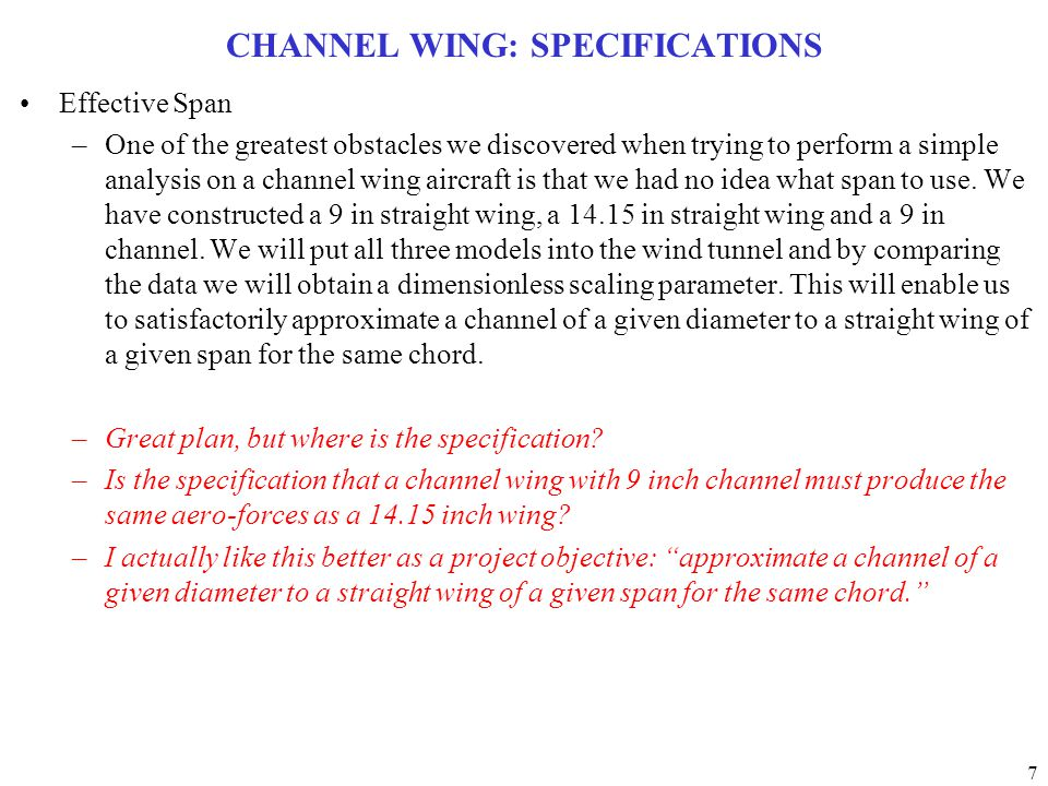 7 CHANNEL WING: SPECIFICATIONS Effective Span –One of the greatest obstacles we discovered when trying to perform a simple analysis on a channel wing aircraft is that we had no idea what span to use.